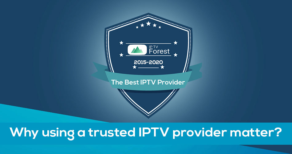 Why using a trusted IPTV provider matter